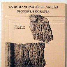 Libros de segunda mano: MAYER, MARC. - RODÀ, ISABEL - LA ROMANITZACIÓ DEL VALLÈS SEGONS L'EPIGRAFIA - SABADELL 1984 - IL·LUS. Lote 133689813