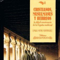 Libros de segunda mano: CRISTIANOS, MUSULMANES Y HEBREOS (EMILIO MITRE) VER INDICE EN FOTOGRAFIA INTERIOR. Lote 133830246