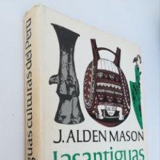 Libros de segunda mano: LAS ANTIGUAS CULTURAS DE PERÚ.J. ALUDEN MASON.FONDO CULTURA ECONÓMICA, SECCIÓN OBRAS DE ANTROPOLOG. Lote 134309355