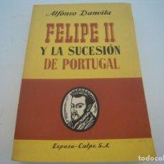 Libros de segunda mano: FELIPE LL Y LA SUCESION SE PORTUGAL ESPASA-CALPE MUY RARO. Lote 134692278