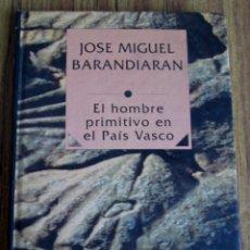 Libros de segunda mano: EL HOMBRE PRIMITIVO DEL PAÍS VASCO -- POR JOSÉ MIGUEL BARANDIARÁN . Lote 135614866