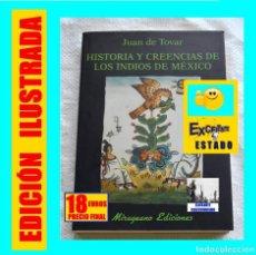 Libros de segunda mano: HISTORIA Y CREENCIAS DE LOS INDIOS DE MÉXICO - JUAN DE TOVAR - MIRAGUANO EDICIONES 2001 - 18 EUROS. Lote 136205394