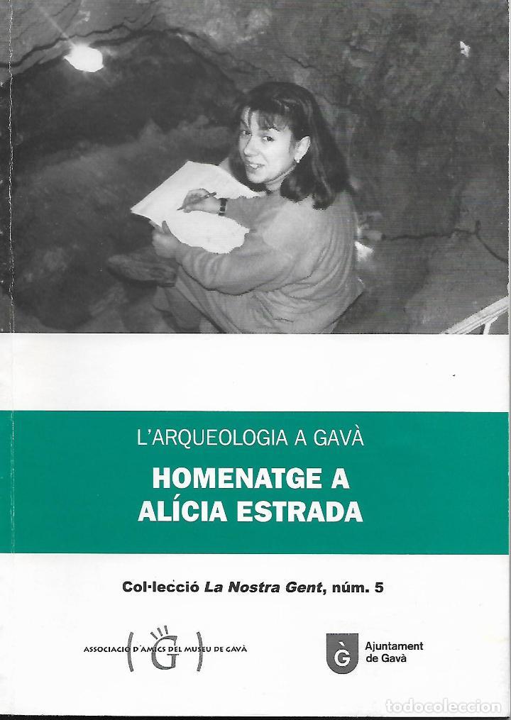L'ARQUEOLOGIA A GAVÀ. HOMENATGE A ALÍCIA ESTRADA. BAIX LLOBREGAT. CATALUNYA. ANTIGÜEDAD (Libros de Segunda Mano - Historia Antigua)