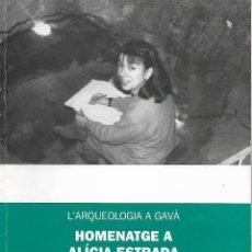 Libros de segunda mano: L'ARQUEOLOGIA A GAVÀ. HOMENATGE A ALÍCIA ESTRADA. BAIX LLOBREGAT. CATALUNYA. ANTIGÜEDAD. Lote 136824170