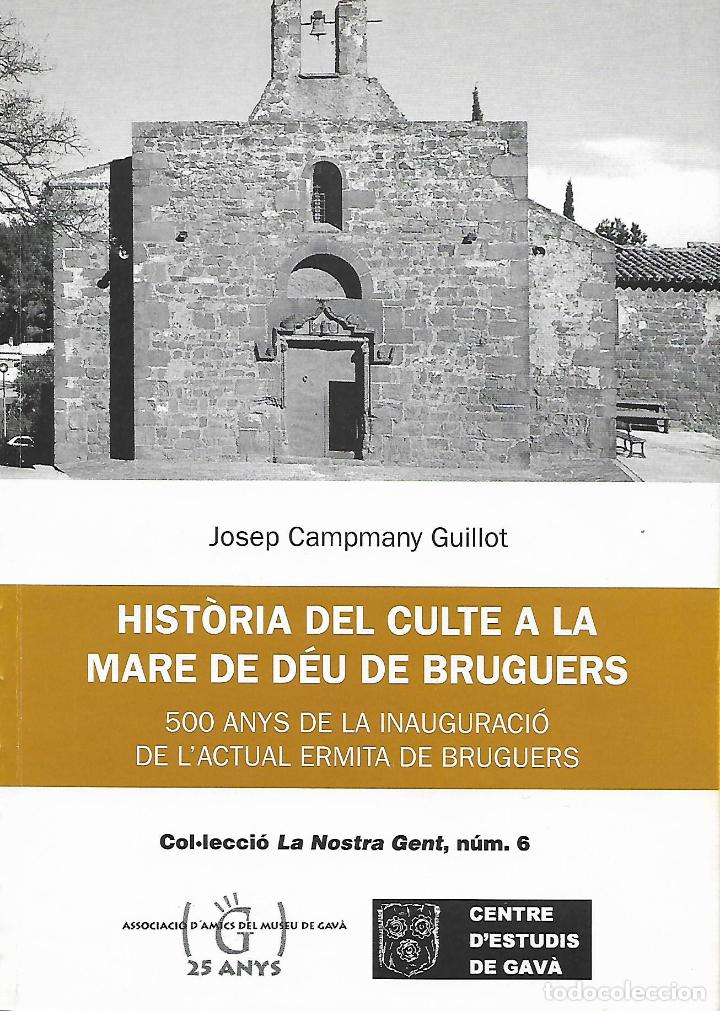 HISTÒRIA DEL CULTE A LA MARE DE DÉU DE BRUGUERS. GAVÀ. BAIX LLOBREGAT. CATALUNYA (Libros de Segunda Mano - Historia Antigua)