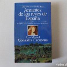 Libros de segunda mano: LIBRERIA GHOTICA. JUAN MANUEL GONZALEZ CREMONA. AMANTES DE LOS REYES DE ESPAÑA. 1995. ILUSTRADO.. Lote 137310054