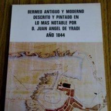 Libros de segunda mano: BERMEO ANTIGUO Y MODERNO DESCRITO Y PINTADO EN LO MÁS NOTABLE POR D. JUAN ÁNGEL DE YRADI AÑO 1844 . Lote 137471278
