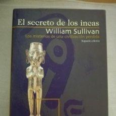 Libros de segunda mano: EL SECRETO DE LOS INCAS. WILLIAM SULLIVAN. EDIT GRIJALBO, COL. HUELLAS PERDIDAS , 2ª EDICION 1999*. Lote 180150281