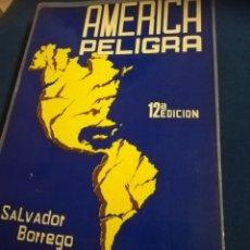 Libros de segunda mano: AMERICA PELIGRA, SALVADOR BORREGO. MÉXICO, 1980.PÁGINAS 600. Lote 138827581