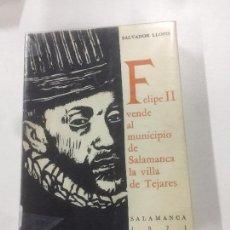 Libros de segunda mano: FELIPE II VENDE AL MUNICIPIO DE SALAMANCA LA VILLA DE TEJARES, SALVADOR LLOPIS. Lote 138849850
