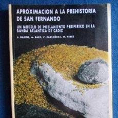 Libros de segunda mano: APROXIMACION A LA PREHISTORIA DE SAN FERNANDO UN MODELO DE POBLAMIENTO PERIFERICO . Lote 140071734