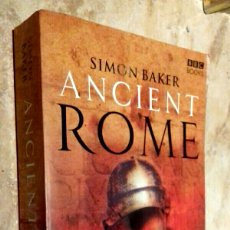 Libros de segunda mano: ANCIENT ROME - THE RISE AND FALL OF AN EMPIRE BY SIMON BAKER / ILLUSTRATED. Lote 143197517
