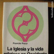 Libros de segunda mano: LA IGLESIA Y LA VIDA RELIGIOSA EN OCCIDENTE A FINES DE LA EDAD MEDIA.- FRANCIS RAPP.- LABOR 1969. Lote 143210206
