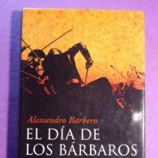 Libros de segunda mano: EL DÍA DE LOS BÁRBAROS / ALESSANDRO BARBERO / 1ª EDICIÓN 2007. ARIEL. Lote 143230646
