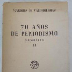 Libros de segunda mano: 70 AÑOS DE PERIODISMO MEMORIAS II, MARQUES DE VALDEIGLESIAS, BIBLIOTECA NUEVA 1950, LIBRO. Lote 143394990