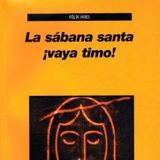 Libros de segunda mano: LA SABANA SANTA ¡VAYA TIMO! POR FELIX ARES, VER INDICE EN EL INTERIOR. Lote 144101290
