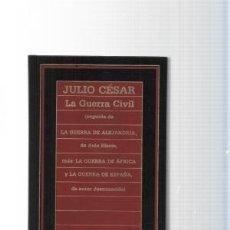 Libros de segunda mano: LA GUERRA CIVIL. JULIO CÉSAR // SEGUIDA DE LA GUERRA DE ALEJANDRÍA (...), LA GUERRA DE ÁFRICA (...). Lote 144129790