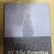 Libros de segunda mano: EL ALBA RUMOROSA. PACO MATEOS. Lote 144562510