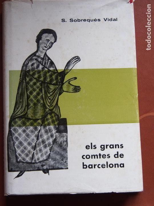 ELS GRANS COMTES DE BARCELONA - S. SOBREQUÉS VIDAL - CONDADOS CATALUÑA MEDIEVAL (Libros de Segunda Mano - Historia Antigua)