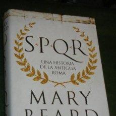 Libros de segunda mano: SPQR. UNA HISTORIA DE LA ANTIGUA ROMA, DE MARY BEARD, 2016. Lote 145432898