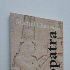 Libros de segunda mano: CLEOPATRA, MÁS ALLÁ - CHAUVEAU, MICHAEL. Lote 146055873