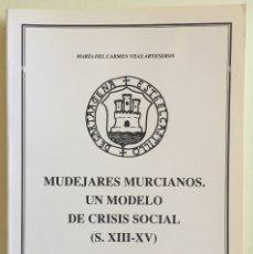 Libros de segunda mano: CARTAGENA- MURCIA- MUDEJARES MURCIANOS- Mª DEL CARMEN VEAS ARTESEROS- 1.993. Lote 146256118