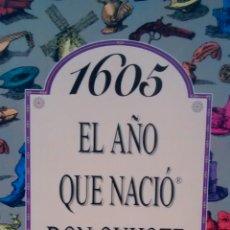Libros de segunda mano: 1605. EL AÑO QUE NACIO DON QUIJOTE (ACV EDICIONES). Lote 147069222