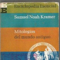 Libros de segunda mano: SAMUEL NOAH KRAMER. MITOLOGIAS DEL MUNDO ANTIGUO. . Lote 147712614