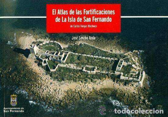 ATLAS DE FORTIFICACIONES DE LA ISLA DE SAN FERNANDO. 2004 - ( RESERVADO A LEUNAN 2050 ) (Gebrauchte Bücher - Alte Geschichte)