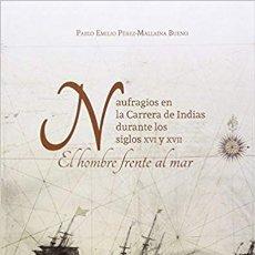 Libros de segunda mano: NAUFRAGIOS EN LA CARRERA DE INDIAS DURANTE LOS SIGLOS XVI Y XVII.: EL HOMBRE FRENTE AL MAR . Lote 147718946