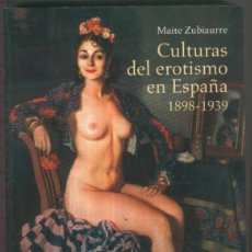 Libros de segunda mano: CULTURAS DEL EROTISMO EN ESPAÑA 1898-1939. Lote 147719458