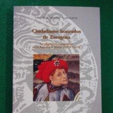 Libros de segunda mano: CIUDADANOS HONRADOS DE ZARAGOZA / ENRIQUE MAINÉ BURGUETE / 2006. CEMA. Lote 147724366