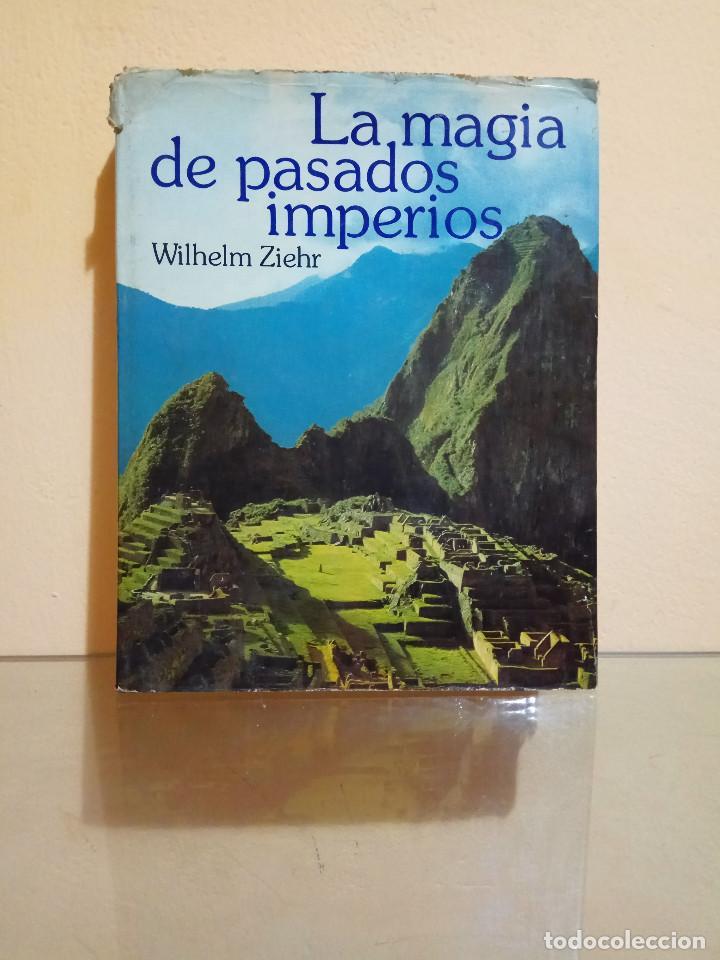 LA MAGIA DE PASADOS IMPERIOS WILHELM ZIERHR EGIPTO FARAONES IMPERIOS TEMPLO SOL SACRIFICIOS JAGUARES (Libros de Segunda Mano - Historia Antigua)