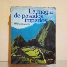 Libros de segunda mano: LA MAGIA DE PASADOS IMPERIOS WILHELM ZIERHR EGIPTO FARAONES IMPERIOS TEMPLO SOL SACRIFICIOS JAGUARES. Lote 147746198