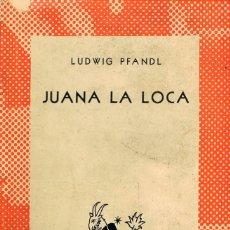 Libros de segunda mano: JUAN LA LOCA (POR LUDWIG PFANDL), COLECCIÓN AUSTRAL Nº 17 VER INDICE. Lote 148277762