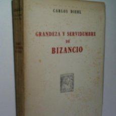Libros de segunda mano: GRANDEZA Y SERVIDUMBRE DE BIZANCIO. DIEHL CARLOS. 1943. Lote 149676070
