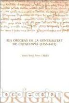 M.T. FERRER MALLOL: ELS ORÍGENS DE LA GENERALITAT DE CATALUNYA (1359-1413) [2009] (Libros de Segunda Mano - Historia Antigua)
