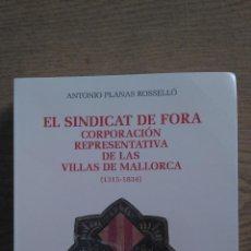 Libros de segunda mano: EL SINDICAT DE FORA CORPORACIÓN REPRESENTATIVA DE LAS VILLAS DE MALLORCA (1315-1834). Lote 150761670