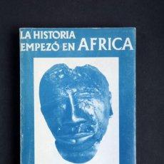 Libros de segunda mano: LA HISTORIA EMPEZÓ EN ÁFRICA, BASIL DAVIDSON. EDICIONES GARRIGA. Lote 151517694