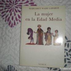 Libros de segunda mano: LA MUJER EN LA EDAD MEDIA;MARGARET WADE LABARGE;NEREA 1996. Lote 151631166