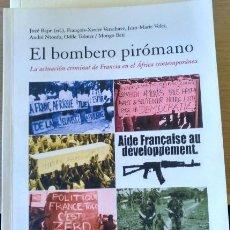 Libros de segunda mano: EL BOMBERO PIROMANO. LA ACTUACION CRIMINAL DE FRANCIA EN EL AFRICA CONTEMPORANEA. - VV.AA.. Lote 151915500