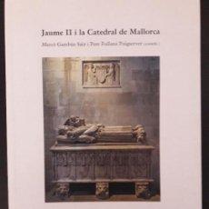 Libros de segunda mano: JAUME II I LA CATEDRAL DE MALLORCA. Lote 151953646