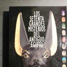 Libros de segunda mano: LOS SETENTA GRANDES MISTERIOS DEL ANTIGUO EGIPTO . Lote 152212758