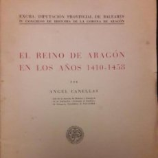 Libros de segunda mano: EL REINO DE ARAGÓN EN LOS AÑOS 1410 1458 POR ÁNGEL CANELLAS. Lote 152236794