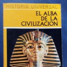 Libros de segunda mano: EL ALBA DE LA CIVILIZACIÓN - HISTORIA UNIVERSAL DAIMON 1973.. Lote 154740030