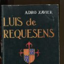 Libros de segunda mano: A. XAVIER. LUIS DE REQUESENS EN LA EUROPA DEL SIGLO XVI. HISTORIA. LEPANTO. ED. VASSALLO 1984. Lote 154886110