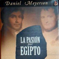 Libros de segunda mano: LA PASIÓN POR EGIPTO NAPOLEÓN CHAMPOLLION Y EL ENIGMA DE LA PIEDRA DE ROSSETA. DANIEL MEYERSON . Lote 155391930