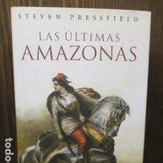 Libros de segunda mano: LAS ULTIMAS AMAZONAS. STEVEN PRESSFIELD ED. GRIJALBO EXCELENTE ESTADO. Lote 155698042