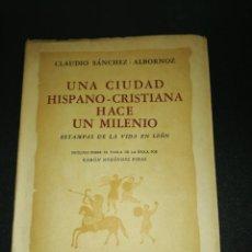 Libros de segunda mano: CLAUDIO SÁNCHEZ - ALBORNOZ, UNA CIUDAD HISPANO - CRISTIANA HACE UN MILENIO, ESTAMPAS VIDA EN LEÓN. Lote 155874518