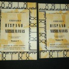 Libros de segunda mano: LEOPOLDO TORRES BALBAS, CIUDADES HISPANO - MUSULMANAS TOMÓ 1 & 2. Lote 155874574